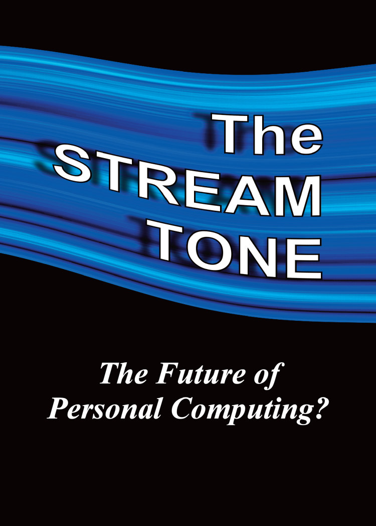Troubador The STREAM TONE: The Future of Personal Computing?