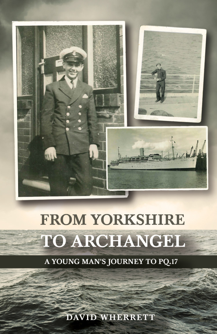 Troubador From Yorkshire To Archangel: A Young Man's Journey To PQ.17