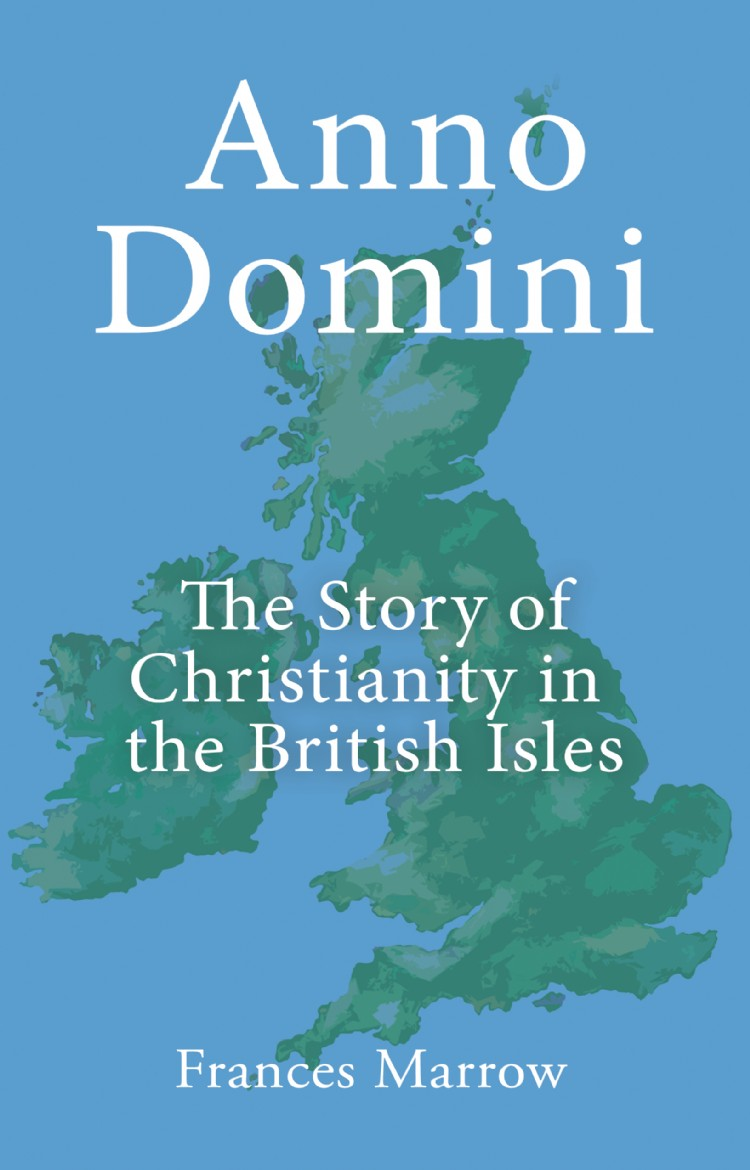 Troubador Anno Domini: The Story of Christianity in the British Isles