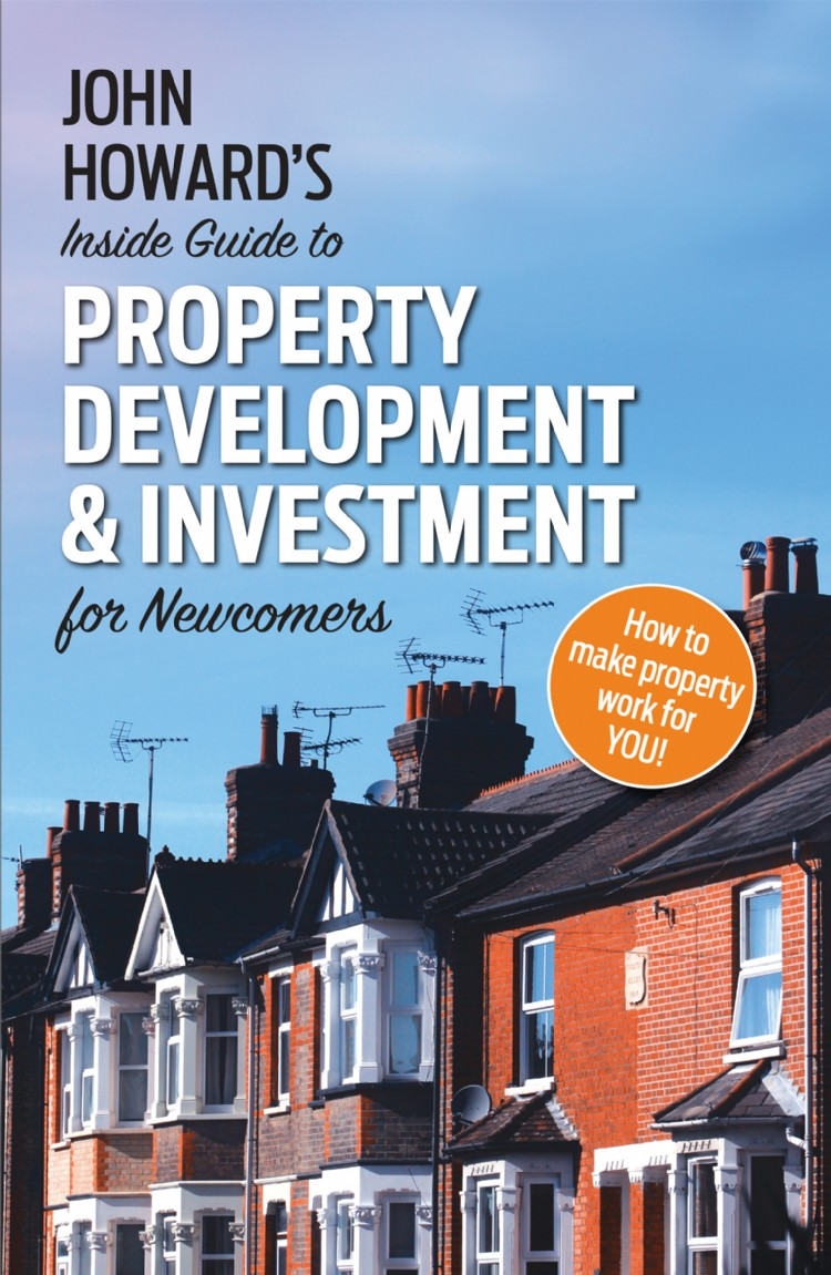 Troubador John Howard's Inside Guide to Property Development and Investment for Newcomers