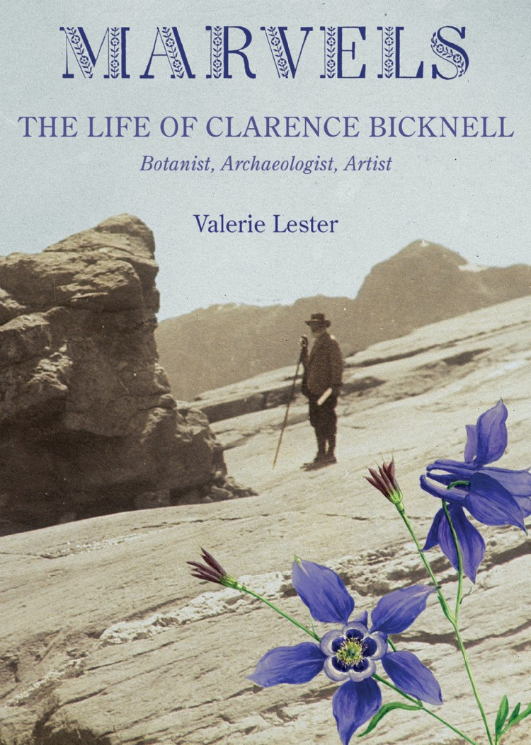 Troubador Marvels: The Life of Clarence Bicknell, Botanist, Archaeologist, Artist