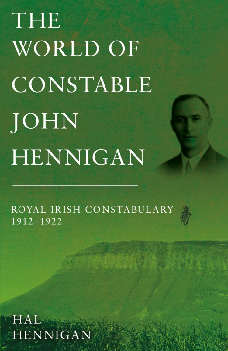 Troubador The World of Constable John Hennigan, Royal Irish Constabulary 1912 - 1922