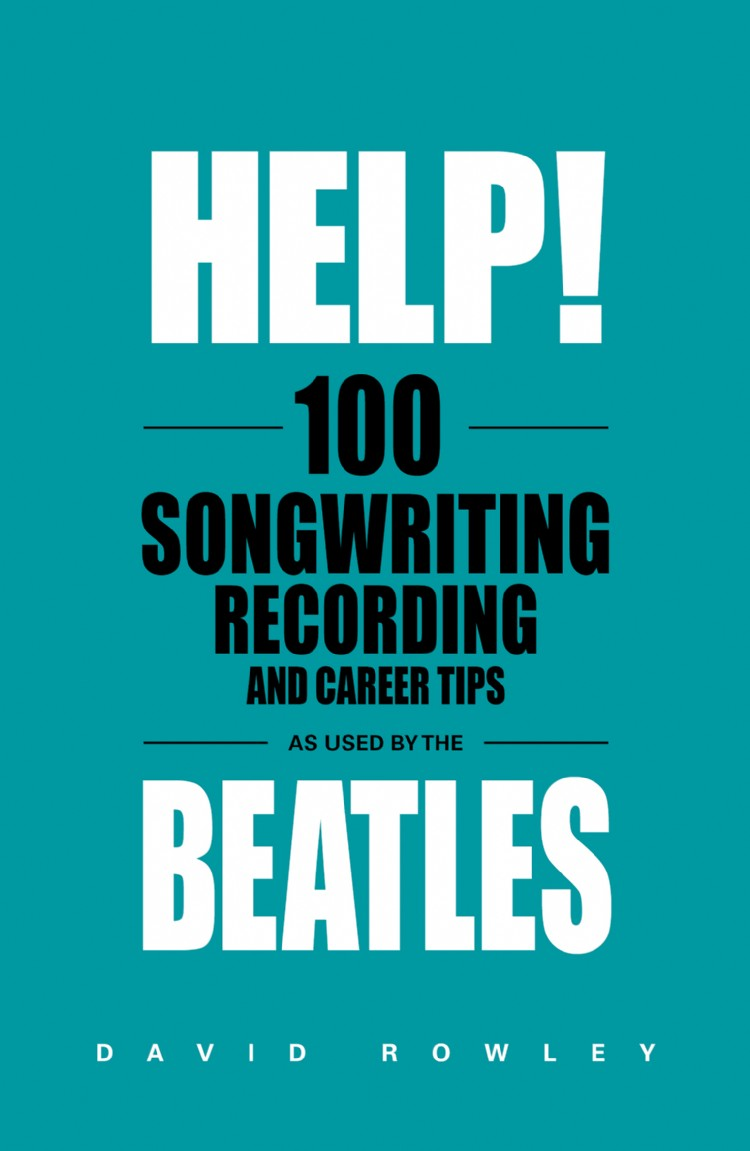 Troubador Help! 100 Songwriting, Recording and Career Tips Used by The Beatles
