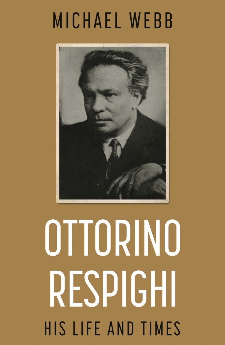 Troubador Ottorino Respighi: His Life and Times
