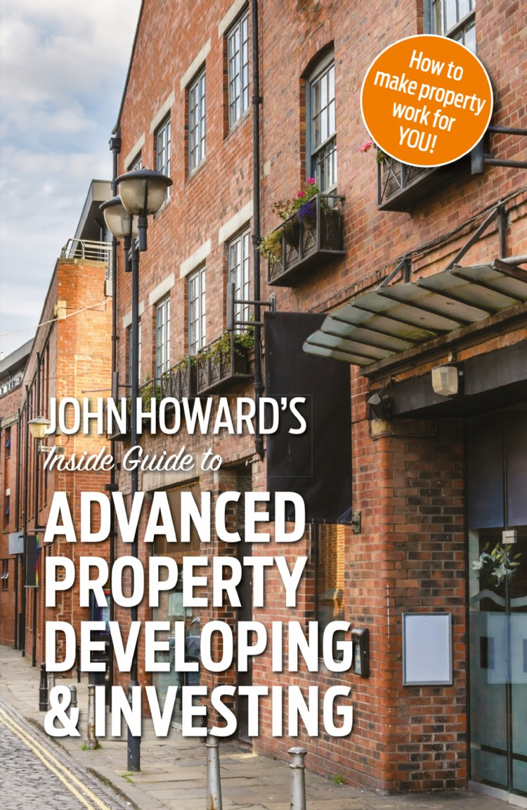 Troubador John Howard's Inside Guide to Advanced Property Developing & Investing