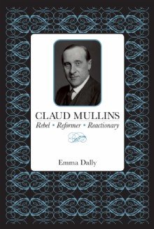 Picture of Claud Mullins: Rebel, Reformer, Reactionary