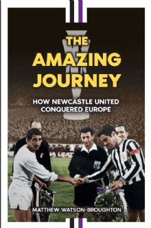 Picture of The Amazing Journey – How Newcastle United Conquered Europe