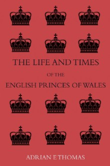 Picture of The Life and Times of the English Princes of Wales