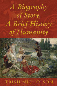 Picture of A Biography of Story, A Brief History of Humanity