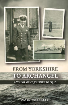 Picture of From Yorkshire To Archangel: A Young Man's Journey To PQ.17