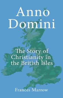 Picture of Anno Domini: The Story of Christianity in the British Isles