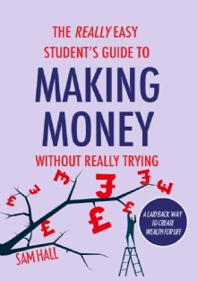 Picture of The Really Easy Student's Guide to Making Money Without Really Trying