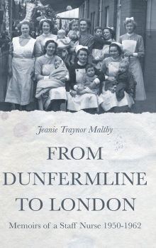 Picture of From Dunfermline to London: Memoirs of a Staff Nurse 1950-1962