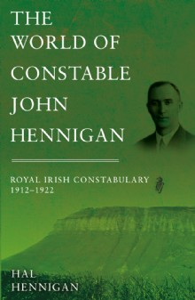 Picture of The World of Constable John Hennigan, Royal Irish Constabulary 1912 - 1922