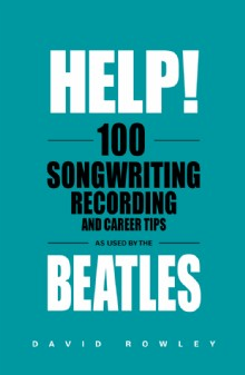 Picture of Help! 100 Songwriting, Recording and Career Tips Used by The Beatles