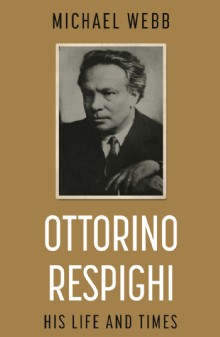 Picture of Ottorino Respighi: His Life and Times