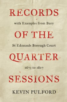 Picture of Records of the Quarter Sessions with Examples from Bury St Edmunds Borough Court
